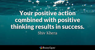 shiv khera quotes brainyquote your positive action combined positive thinking results in success shiv khera