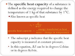 the specific heat capacity of a substance is defined as the energy required to change the