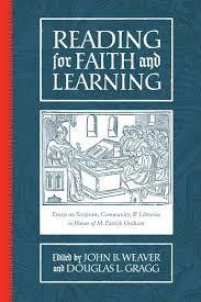 abilene christian university press  reading for faith and learning essays on scripture community libraries in honor