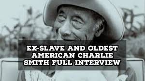 Ex-Slave And Oldest American Charlie Smith Full Interview - YouTube