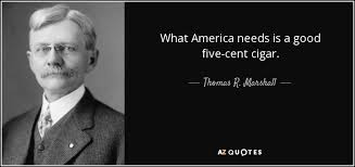 America Quotes Impressive Thomas R Marshall Quote What America Needs Is A Good Fivecent Cigar