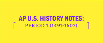 Ap Us History Exam Period 1 Notes 1491 1607 Kaplan Test