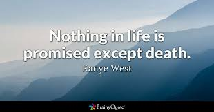 Kanye Love Quotes Delectable Nothing In Life Is Promised Except Death Kanye West BrainyQuote