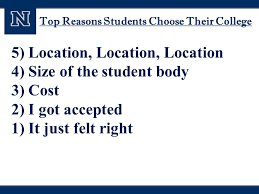 creating options in your college search the western undergraduate  24 top reasons students choose their college 5 location location location 4 size of the student body 3 cost 2 i got accepted 1 it just felt right