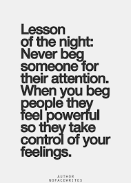 I Don't Beg Quotes Never beg someone for their attention I feel like this quote is for 3 9050