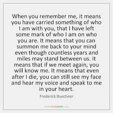Frederick Buechner Quotes Unique When You Remember Me It Means You Have Carried Something Of Who