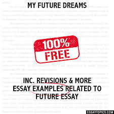 my future dreams essay my future dreams hide essay types