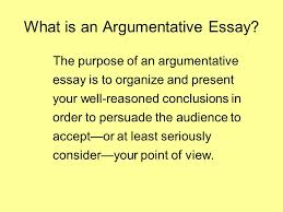 the argumentative essay ppt  the purpose of an argumentative essay is to organize and present your well reasoned conclusions in order to persuade the audience to accept or at least