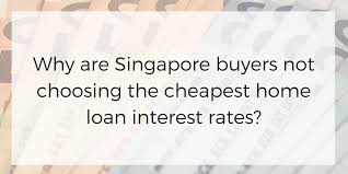 Why Are Singaporeans Not Choosing The Cheapest Home Loan