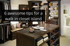6 awesome tips for a custom walk in closet island