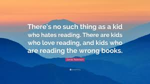 James Patterson Quote Theres No Such Thing As A Kid Who Hates