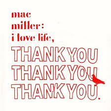 I Love Life Thank You Mac Miller Stream And Download Awesome Loveimages M C Download