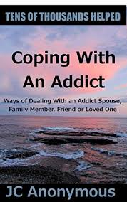 Coping With An Addict Ways Of Dealing With An Addict Spouse Family Gorgeous Quotes About Loving An Addict