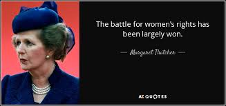 Women's Rights Quotes Awesome Margaret Thatcher Quote The Battle For Women's Rights Has Been