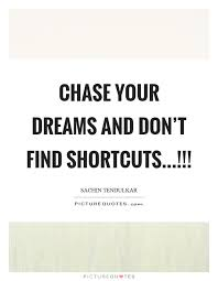 Chase Your Dreams Quote Best of Chase Your Dreams And Don't Find Shortcuts Picture Quotes
