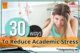 ways to reduce academic stress  assignment help online custom essay help case study help online coursework help online 30 effective techniques to reduce stress