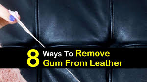 chewing gum stains 8 ways to remove gum from leather