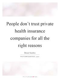 people don t trust private health insurance companies for all the right reasons picture quote