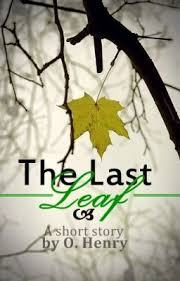 the last leaf by o henry a review what s next  the last leaf by o henry published in 1907 image