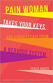 pain w takes your keys and other essays from a nervous system pain w takes your keys and other essays from a nervous system american lives sonya huber 9780803299917 com books