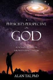 A PHYSICIST'S PERSPECTIVE on GOD: Roadmaps to Wisdom Through Science and  Life: Ph D, Alan Tai: 9781630508753: Amazon.com: Books