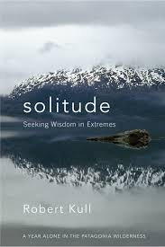 happiness and wisdom through solitary living citydesert solitude seeking wisdom in extremes by robert kull new world library 16 99 354 pages