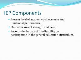 expert topic presentation by chris coombe ppt  10 iep components present level of academic achievement and functional performance describes area of strength and need records the impact of the disability