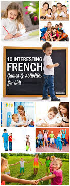 best ideas about teaching french french language 10 interesting french games and activities for kids