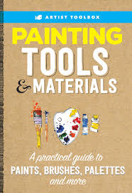 Artists Toolbox Painting Tools Materials A Practical Guide To