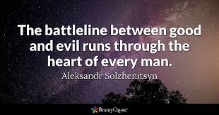 The Battleline Between Good And Evil Runs Through The Heart Of Every New Good Heart Quotes