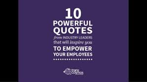Employee Quotes Inspiration 48 Powerful Quotes From Industry Leaders That Will Inspire You To Emp
