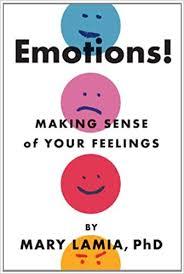 Emotions Making Sense Of Your Feelings Mary C Lamia