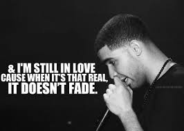 Love Drake Quote Quotes Real DRIZZY In Love Fade Still In Love 40lliz Classy Drake Love Quotes
