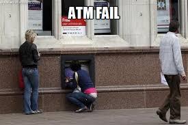 Atm fail - WHAT'S MEME ? via Relatably.com