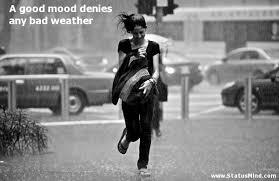 A good mood denies any bad weather... - StatusMind.com via Relatably.com