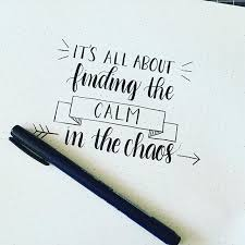 Quotes calligraphy It's all about finding the calm in the chaos Quotes Pinterest 7