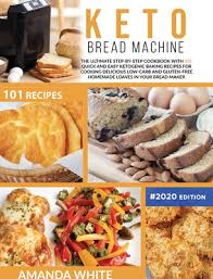 But without carbs, sandwiches aren't available either, and if there's one thing followers of these diets miss the most, it's got to be bread. Keto Bread Machine The Ultimate Step By Step Cookbook With 101 Quick And Easy Ketogenic Baking Recipes For Cooking Delicious Low Carb And Hardcover The Book Rack