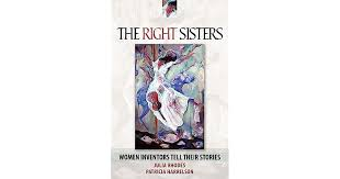 The Right Sisters: Woman Inventors Tell Their Stories by Julia Rhodes
