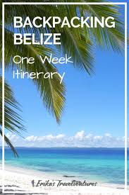 One Week Backpacking Belize Itinerary | Erika's Travelventures