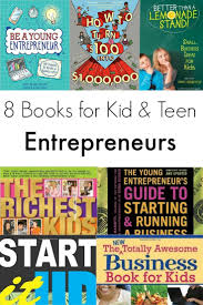 8 Of The Best Books For Kid And Teen Entrepreneurs