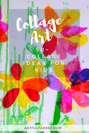 Image Mixed Media Collage Art Ideas For Kids 50 Collage Activities For Children The Artful Parent Collage Art Ideas For Kids 50 Fun Collage Activities Children Can Do