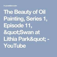 the beauty of oil painting series 1 episode 11 swan at lithia