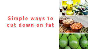 simple ways to cut down on fat better health channel