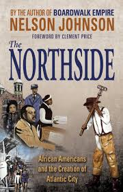 The Northside: African Americans and the Creation of Atlantic City:  Johnson, Nelson: 9780937548738: Amazon.com: Books