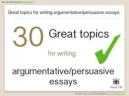 great essay topics for writing argumentative and persuasive ess  30 great essay topics for writing argumentative and persuasive ess authorstream