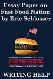 essay paper on fast food nation by eric schlosser these examples are more than mere anecdotes used to catch the reader s consideration by putting a face on the issues presented in the story