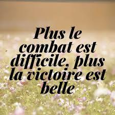 Plus Le Combat Est Difficile Plus La Victoire Est Belle Vie