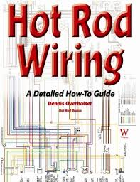 hot rod wiring a detailed how to guide hot rod basics dennis hot rod wiring a detailed how to guide hot rod basics dennis overholser 9781929133987 amazon com books