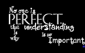 No-one is perfect, that is why understanding is so important ... via Relatably.com