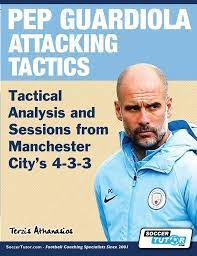 Pep Guardiola Attacking Tactics - Tactical Analysis and Sessions from  Manchester City's 4-3-3 (Taschenbuch), Athanasios Terzis